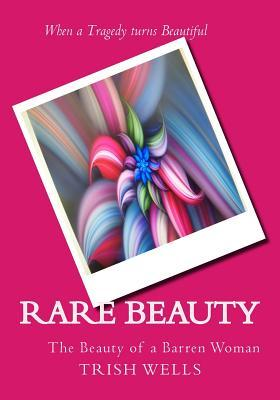 Rare Beauty: The Beauty of a Barren Woman  by  Trish Wells