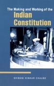 The Making and Working of the Indian Constitution  by  Shibani Kinkar Chaube