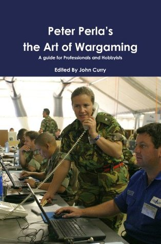 Peter Perlas The Art of Wargaming: A Guide for Professionals and Hobbyists Peter Perla