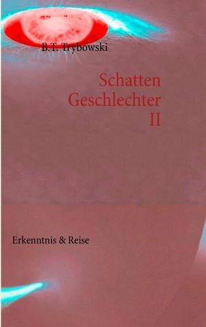 Schattengeschlechter II: Erkenntnis & Reise  by  B.T. Trybowski