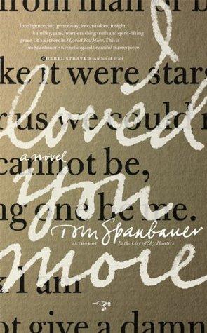 I Loved You More Tom Spanbauer