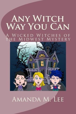 Any Witch Way You Can (Wicked Witches of the Midwest, #1) Amanda M. Lee