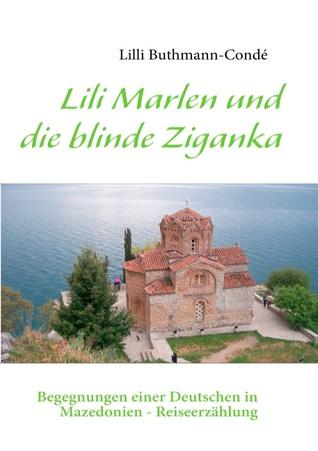 Lili Marlen und die blinde Ziganka: Begegnungen einer Deutschen in Mazedonien - Reiseerzählung Lilli Buthmann-Condé
