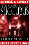 Cecil & Bubba meet a Succubus (Single Shot Short Story Series)