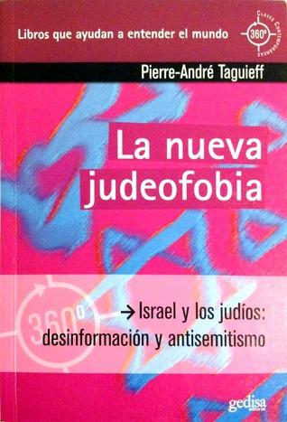 La nueva judeofobia. Israel y los judíos: desinformación y antisemitismo Pierre-André Taguieff