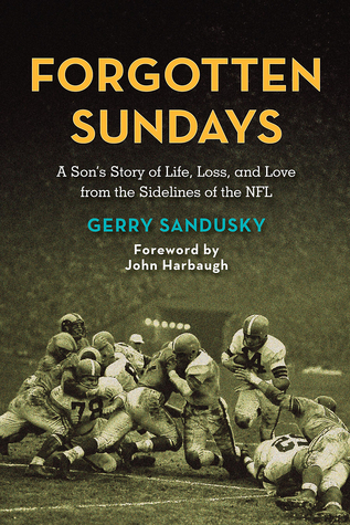 Forgotten Sundays: A Son's Story of Life, Loss, and Love from the Sidelines of the NFL