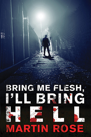 Bring Me Flesh, I'll Bring Hell by Martin   Rose