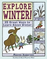 Explore Winter!: 25 Great Ways to Learn About Winter