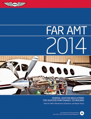 FAR/AMT 2014: Federal Aviation Regulations for Aviation Maintenance Technicians  by  Federal Aviation Administration