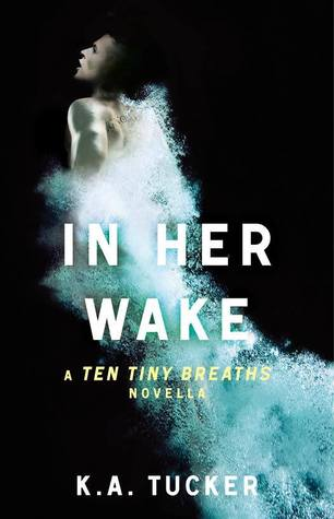 In Her Wake (Ten Tiny Breaths, #0.5)