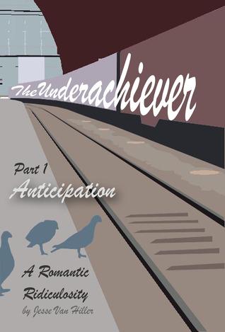 The Underachiever - Part 1: Anticipation  by  Jesse Van Hiller