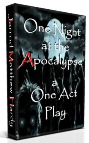 One Night at the Apocalypse: a One Act Play Jarrod Matthew Hardy