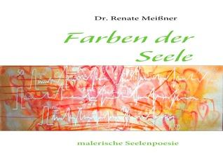 Farben der Seele: malerische Seelenpoesie  by  Renate Meissner
