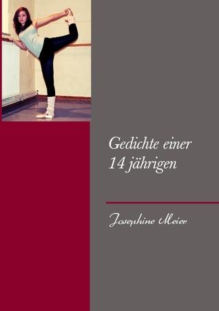 Gedichte einer 14 jährigen  by  Josephine Meier