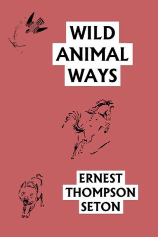 Wild Animal Ways  by  Ernest Thompson Seton