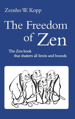 The Freedom of Zen: The Zen book that shatters all limits and bounds  by  Zensho W. Kopp