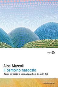 Alba Marcoli - Il bambino nascosto: Favole per capire la psicologia nostra e dei nostri figli (2007)