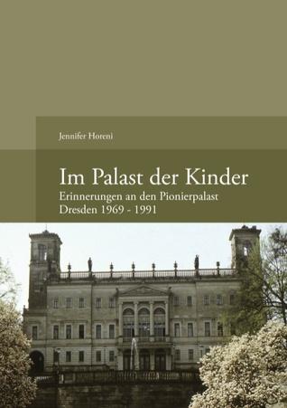 Im Palast der Kinder: Erinnerungen an den Pionierpalast Dresden 1969 - 1991  by  Jennifer Horeni