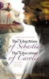 The Education of Sebastian & The Education of Caroline (The Education of..., #1-2)