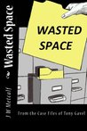 Wasted Space (From the Case Files of Tony Gavel)