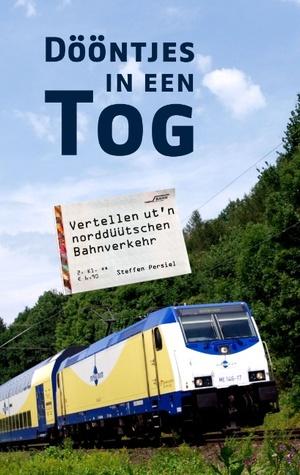 Dööntjes in een Tog: Vertellen utn norddüütschen Bahnverkehr  by  Steffen Persiel