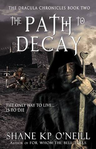 The Path To Decay (Vlad Dracula, #2) (The Dracula Chronicles, #2)