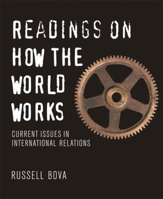 Readings on How the World Works: Current Issues in International Relations  by  Russell Bova