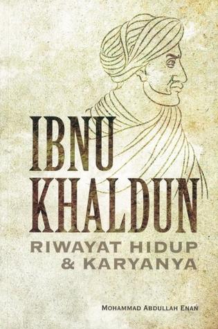 Ibnu Khaldun Riwayat Hidup dan Karyanya Mohammad Abdullah Enan