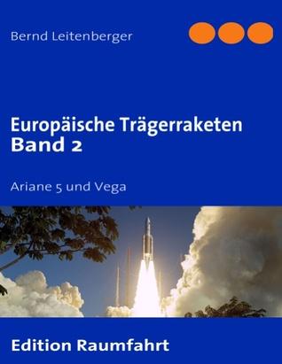 Europäische Trägerraketen Band 2: Ariane 5 und Vega  by  Bernd Leitenberger