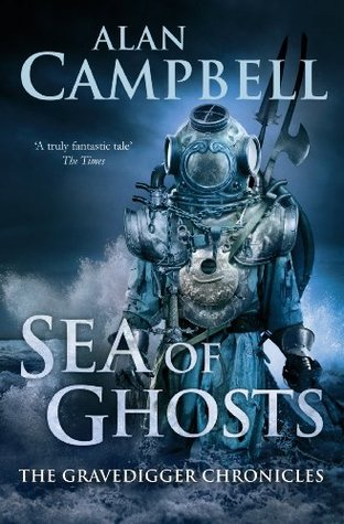 Sea of Ghosts (Gravedigger Chronicles 1)  by  Alan Campbell