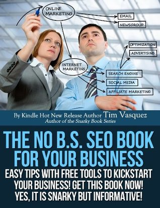 The No B.S. SEO Book For Your Business (Snarky Books Series)  by  Tim Vasquez