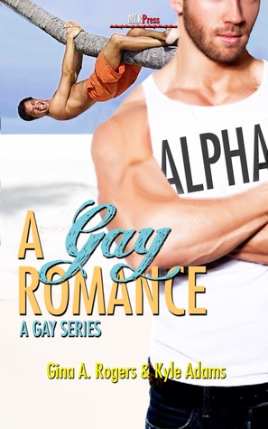 Book Review : A Gay Romance by Gina A.Rogers & Kyle Adams
