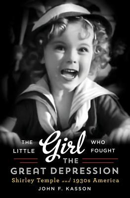 The Little Girl Who Fought the Great Depression: Shirley Temple and 1930s America (2014)