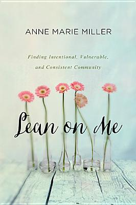 Lean on Me: Finding Intentional, Committed and Consistent Community