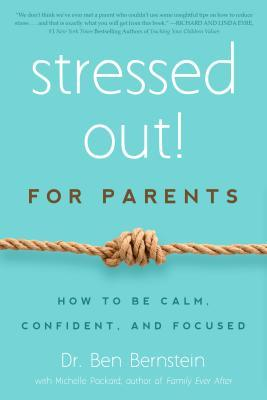 Stressed Out! Dr. Bs Guide for Parents  by  Ben Bernstein