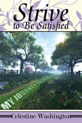 Strive to Be Satisfied by Celestine Washington