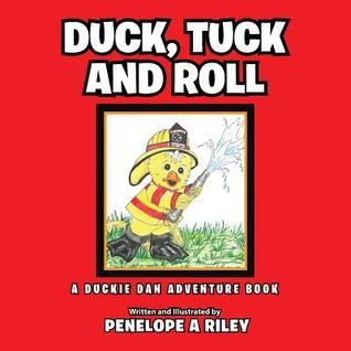Duck, Tuck and Roll: A Duckie Dan Adventure Book  by  Penelope A Riley