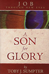 Job Through New Eyes: A Son For Glory