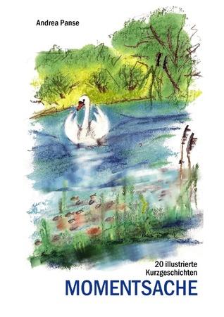 Momentsache: 20 illustrierte Kurzgeschichten Andrea Panse