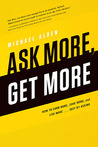 Ask More, Get More: How to Earn More, Save More, and Live More... Just by Asking