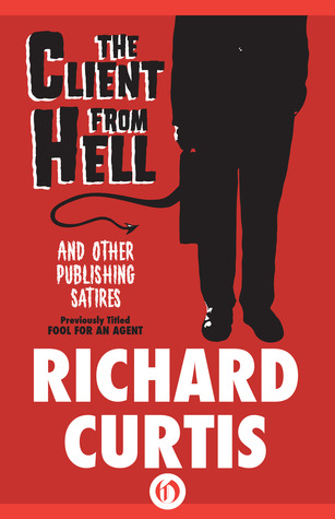 The Client from Hell and Other Publishing Satires Richard  Curtis