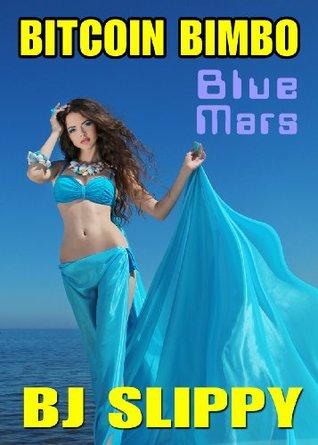 Blue Mars (Bitcoin Bimbo, #4)  by  B.J. Slippy