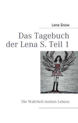 Das Tagebuch der Lena S. Teil 1: Die Wahrheit meines Lebens  by  Lena Snow
