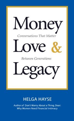 Money Love & Legacy: Conversations That Matter Between Generations  by  Helga Hayse
