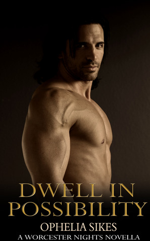 Dwell in Possibility (Worcester Nights, #1)