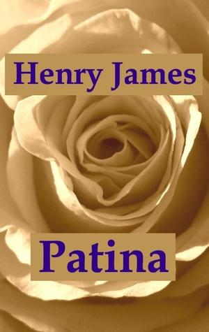 Patina: Eine Liebesgeschichte Henry James
