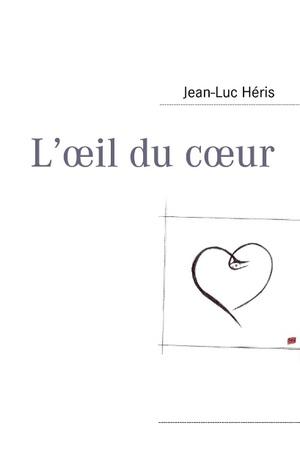 Loeil du coeur  by  Jean-Luc H Ris