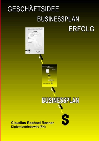 GESCHÄFTSIDEE BUSINESSPLAN ERFOLG  by  Claudius Raphael Renner