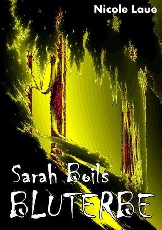 Sarah Boils Bluterbe: Vampir - Roman  by  Nicole Laue`