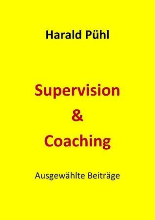 Supervision & Coaching: Ausgewählte Beiträge Harald Pühl
